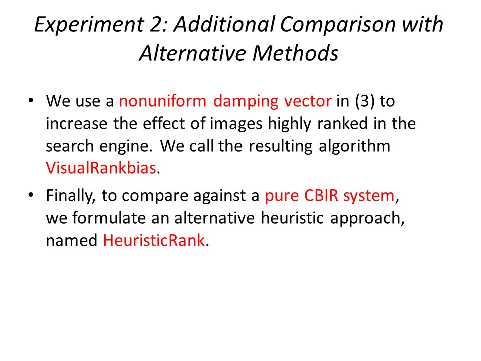 Experiment 2: Additional Comparison with Alternative Methods We use a nonuniform damping vector in (3) to increase the effect of images highly ranked in the search engine.