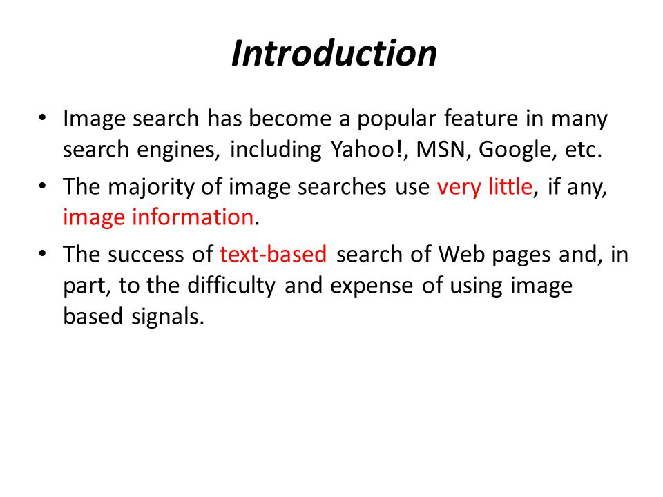 Introduction Image search has become a popular feature in many search engines, including Yahoo!, MSN, Google, etc.