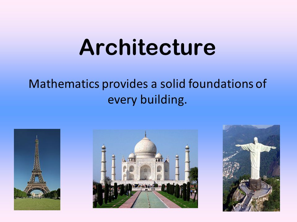 Architecture Mathematics provides a solid foundations of every building.