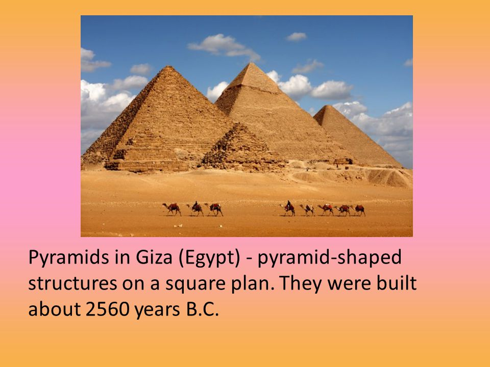 Pyramids in Giza (Egypt) - pyramid-shaped structures on a square plan. They were built about 2560 years B.C.