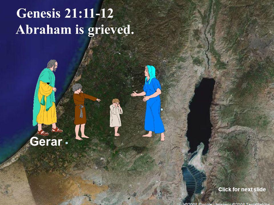 Gerar Genesis 21:11-12 Abraham is grieved. Click for next slide