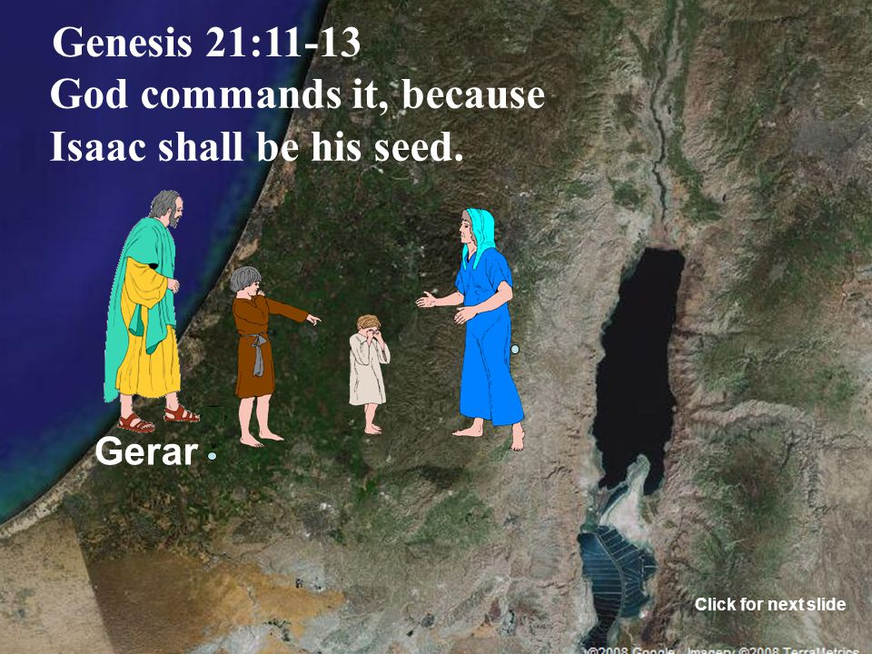 Gerar Genesis 21:11-13 God commands it, because Isaac shall be his seed. Click for next slide