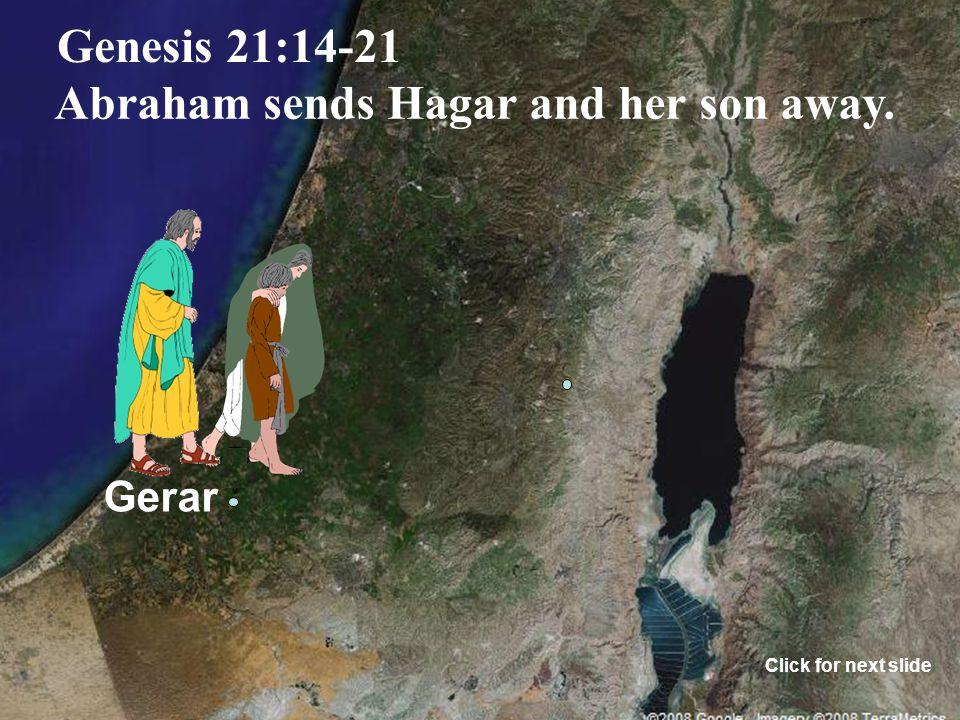Gerar Genesis 21:14-21 Abraham sends Hagar and her son away. Click for next slide