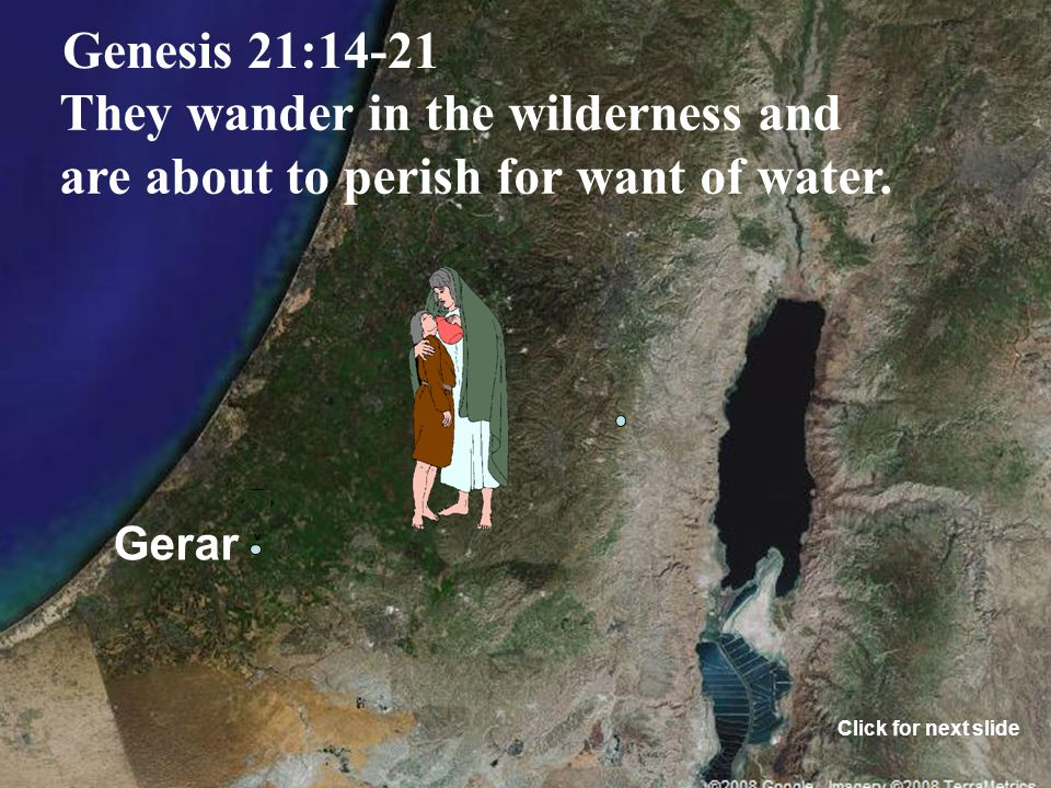 Gerar Genesis 21:14-21 They wander in the wilderness and are about to perish for want of water.