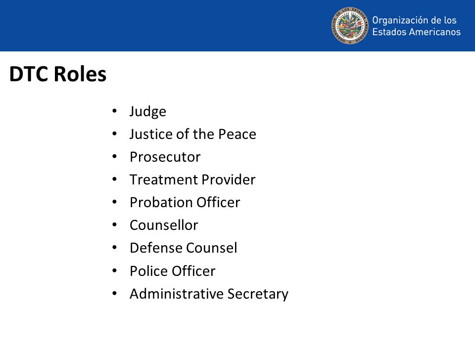 DTC Roles Judge Justice of the Peace Prosecutor Treatment Provider Probation Officer Counsellor Defense Counsel Police Officer Administrative Secretary