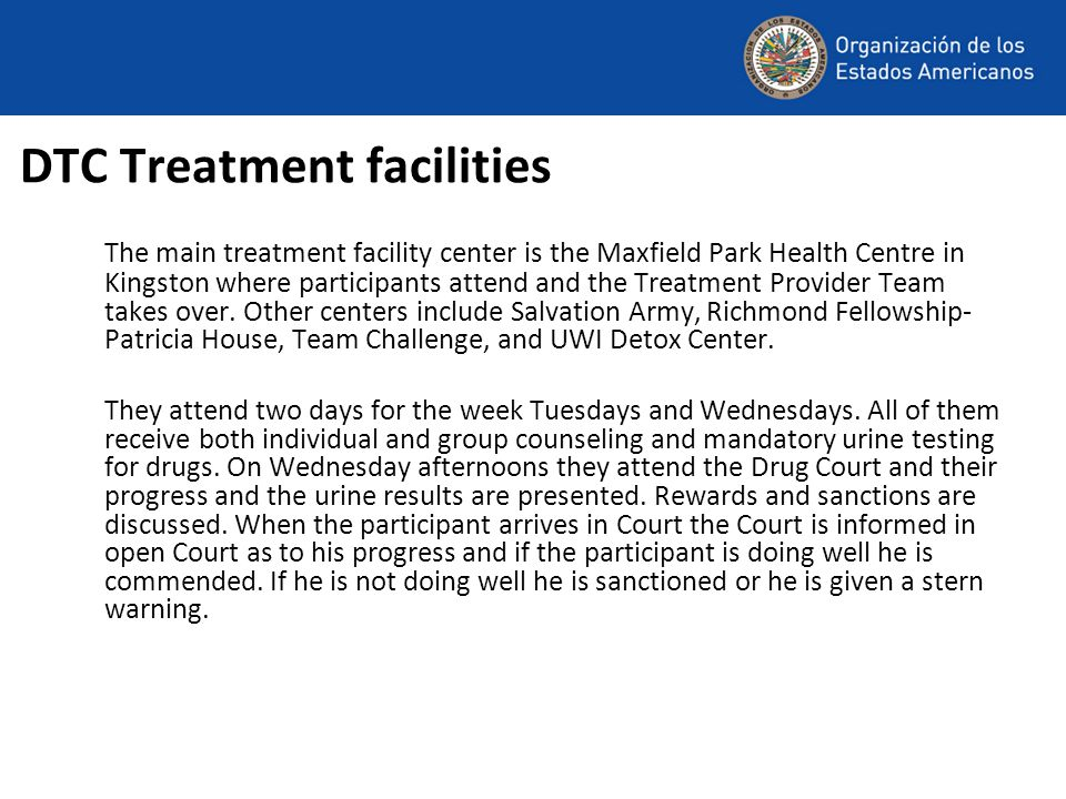 DTC Treatment facilities The main treatment facility center is the Maxfield Park Health Centre in Kingston where participants attend and the Treatment Provider Team takes over.