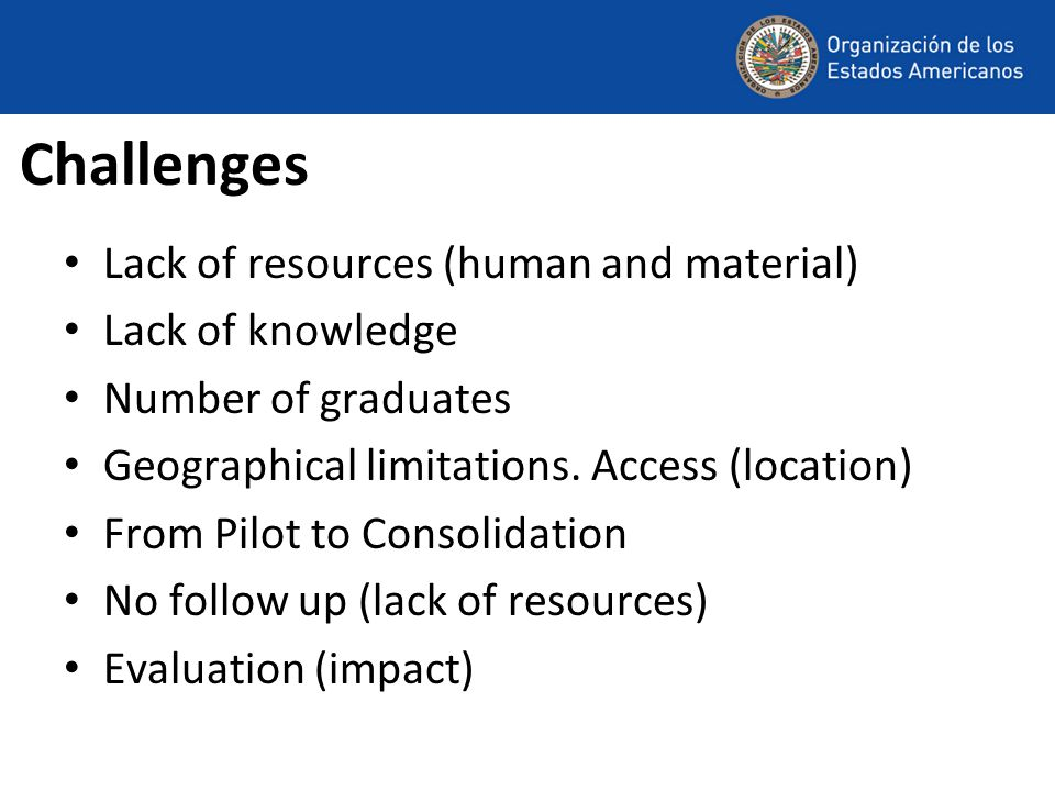 Challenges Lack of resources (human and material) Lack of knowledge Number of graduates Geographical limitations.