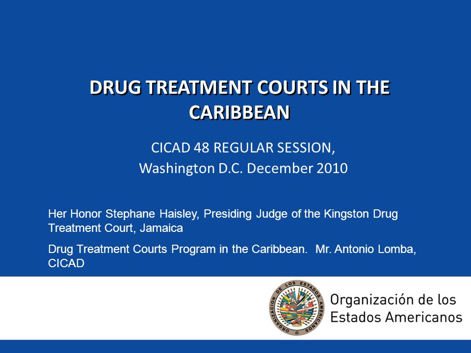 DRUG TREATMENT COURTS IN THE CARIBBEAN CICAD 48 REGULAR SESSION, Washington D.C.