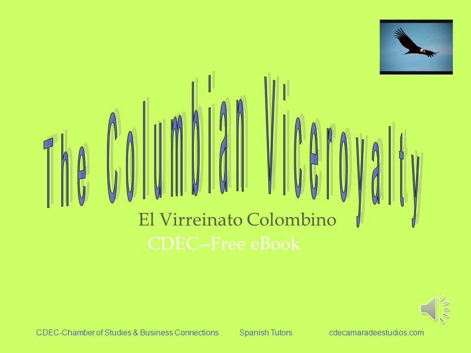 El Virreinato Colombino CDEC--Free eBook CDEC-Chamber of Studies & Business Connections Spanish Tutors cdecamaradeestudios.com
