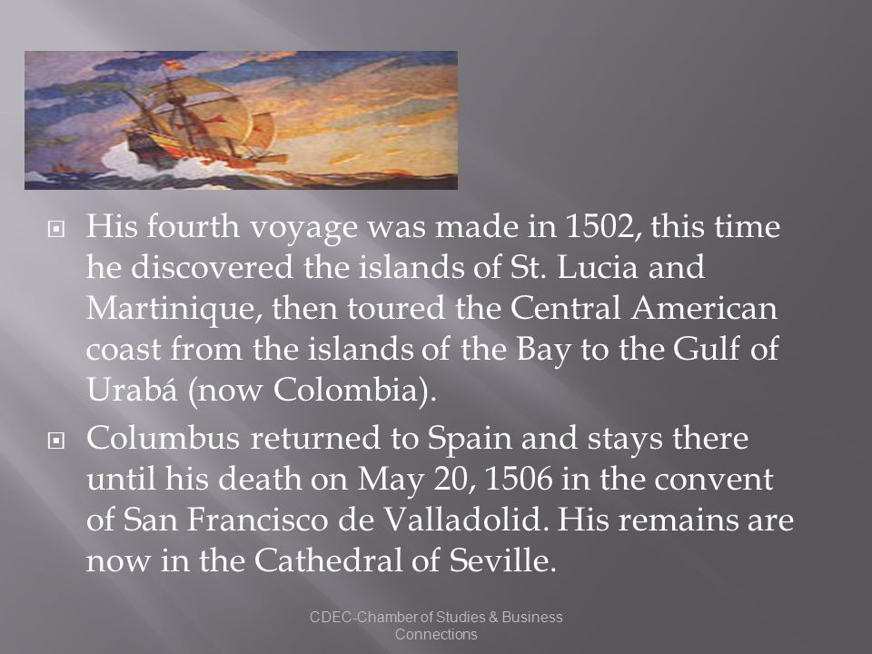  His fourth voyage was made in 1502, this time he discovered the islands of St. Lucia and Martinique, then toured the Central American coast from the
