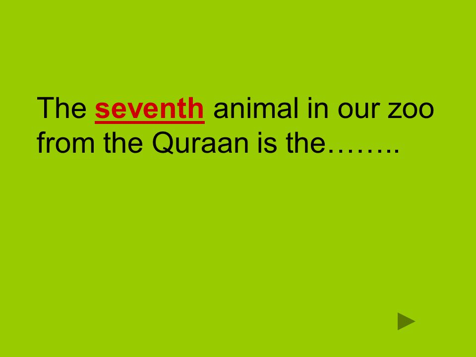 The seventh animal in our zoo from the Quraan is the……..