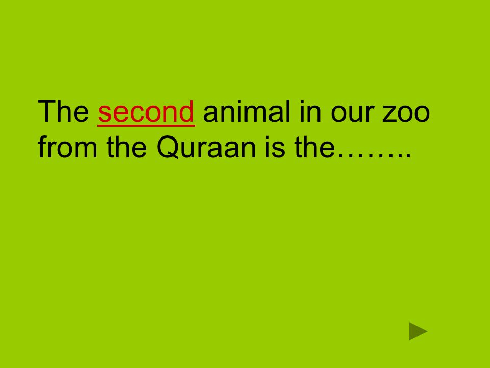 The ninth animal in our zoo from the Quraan is the……..