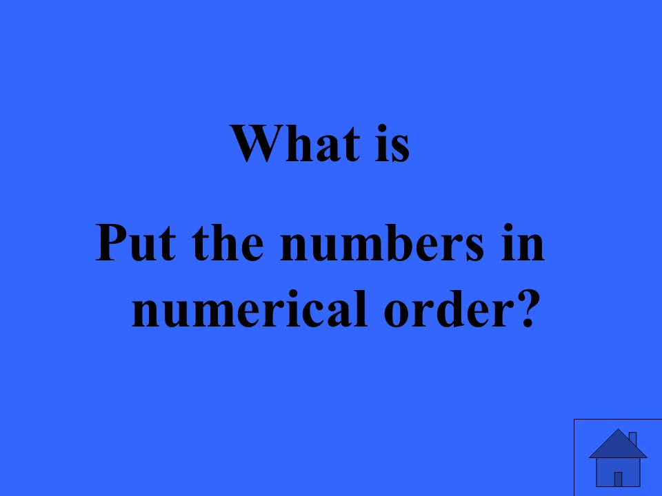What is Put the numbers in numerical order