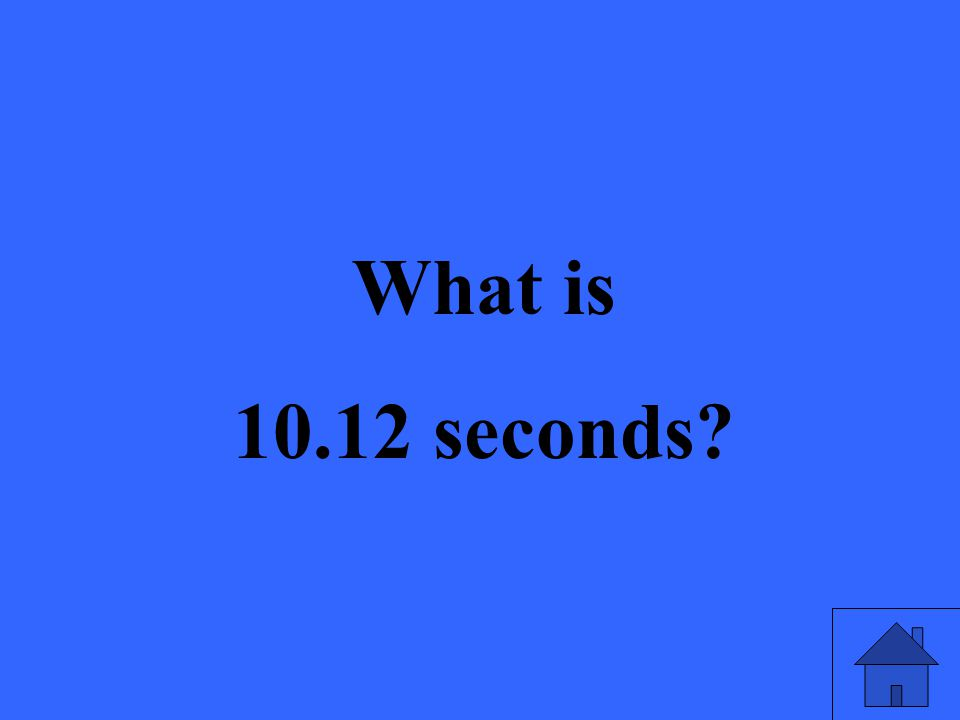 What is 10.12 seconds