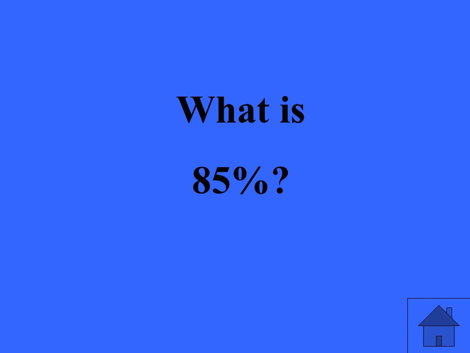 What is 85%?