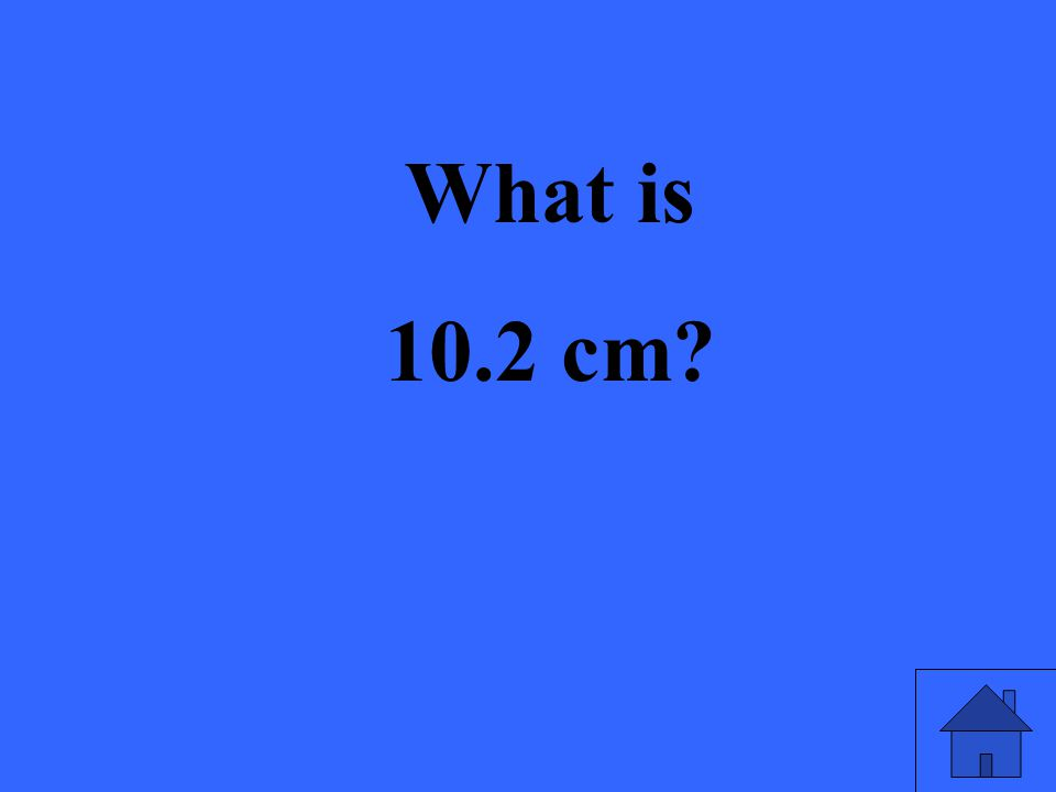 What is 10.2 cm