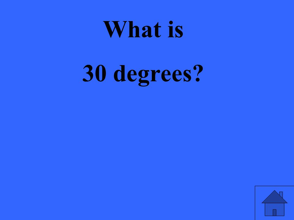 What is 30 degrees