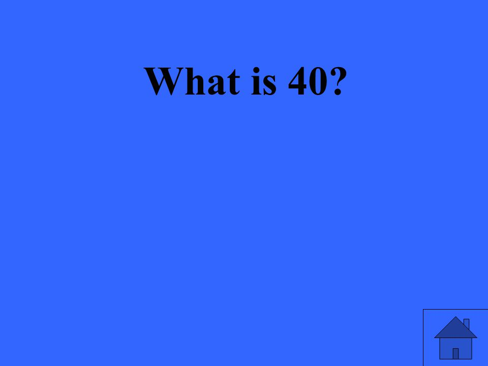 What is 40?