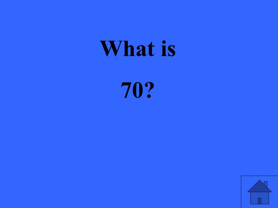 What is 70?