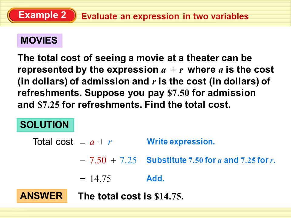 Example 2 Evaluate an expression in two variables The total cost of seeing a movie at a theater can be represented by the expression where a is the co