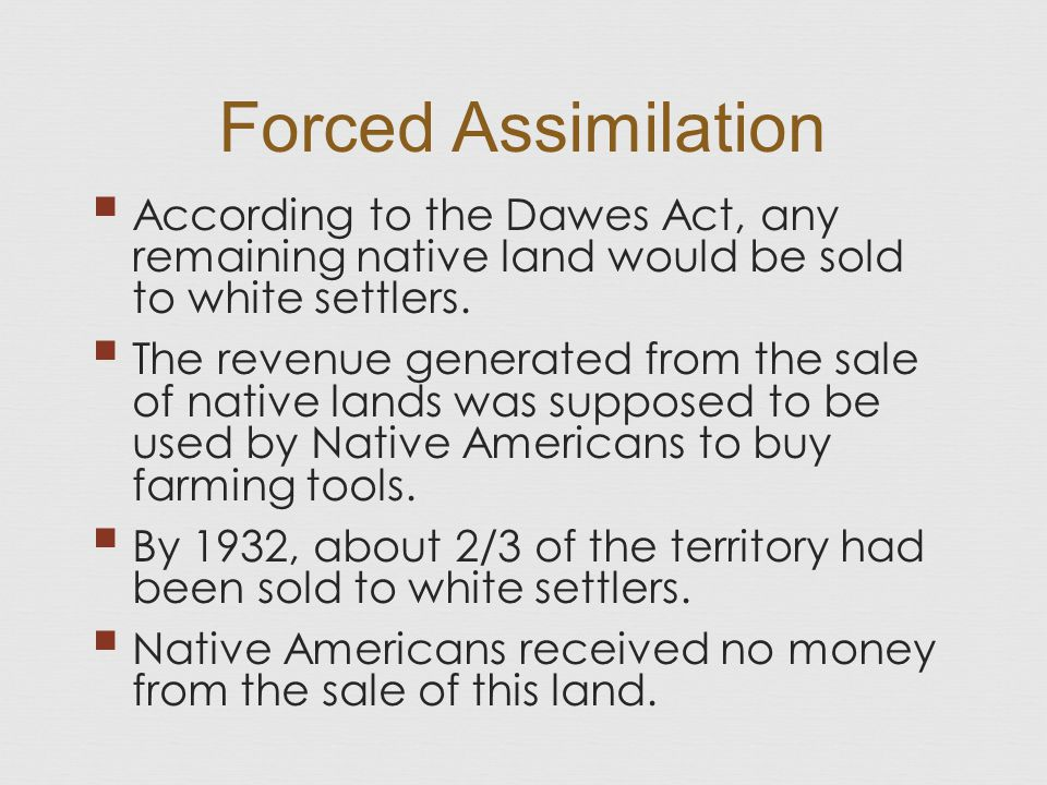  According to the Dawes Act, any remaining native land would be sold to white settlers.