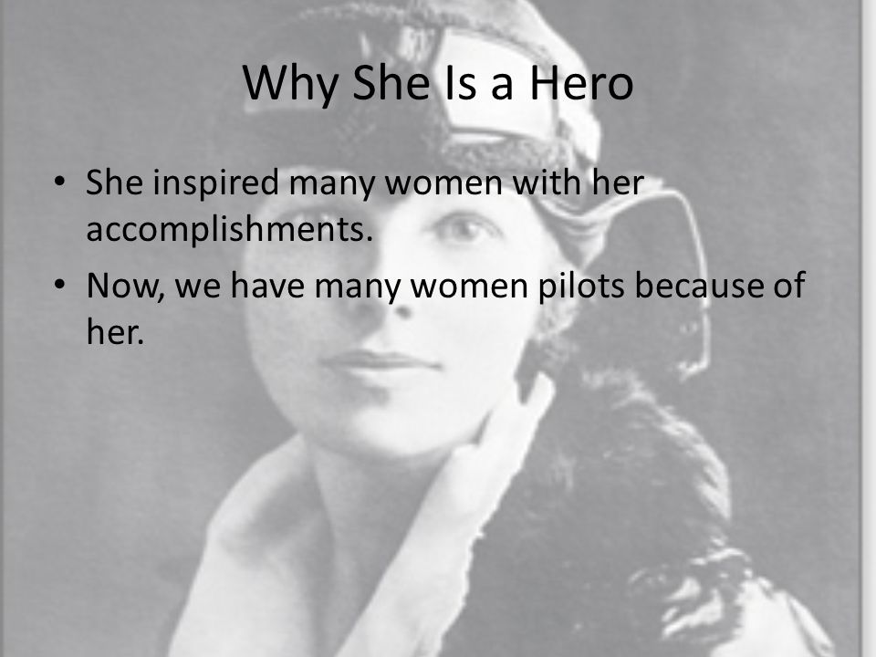 Why She Is a Hero She inspired many women with her accomplishments.