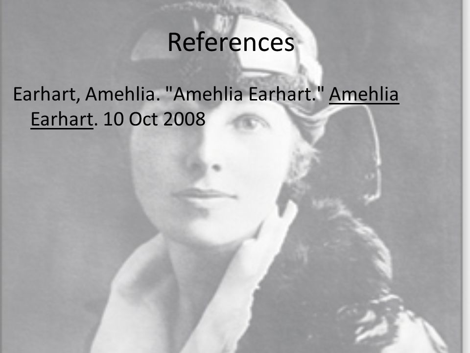 References Earhart, Amehlia.