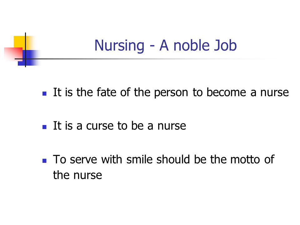 Nursing - A noble Job It is the fate of the person to become a nurse It is a curse to be a nurse To serve with smile should be the motto of the nurse