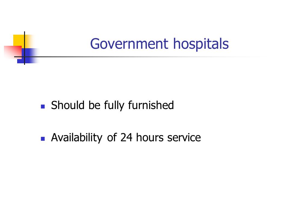 Government hospitals Should be fully furnished Availability of 24 hours service