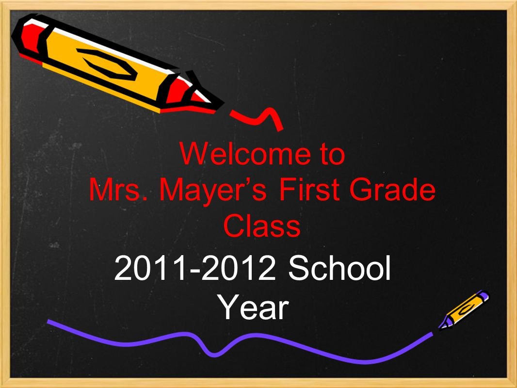 Welcome to Mrs. Mayer's First Grade Class 2011-2012 School Year
