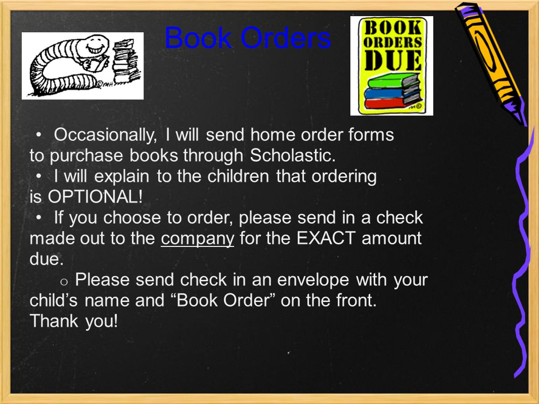 Book Orders Occasionally, I will send home order forms to purchase books through Scholastic.