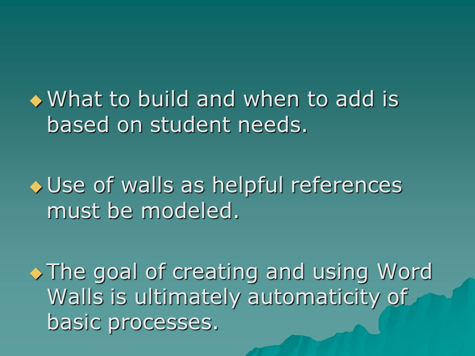 What to build and when to add is based on student needs.  Use of walls as helpful references must be modeled.  The goal of creating and using Word