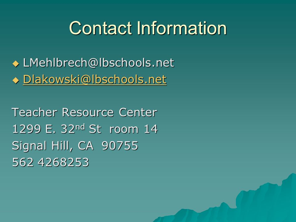 Contact Information  LMehlbrech@lbschools.net  Dlakowski@lbschools.net Dlakowski@lbschools.net Teacher Resource Center 1299 E. 32 nd St room 14 Sign