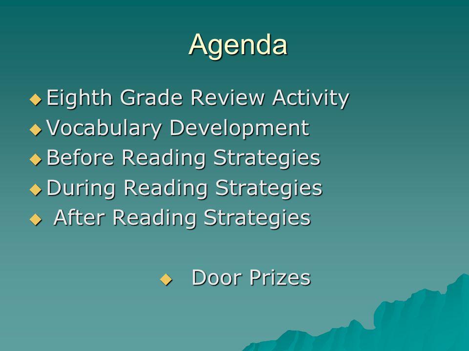 Agenda Agenda  Eighth Grade Review Activity  Vocabulary Development  Before Reading Strategies  During Reading Strategies  After Reading Strategies  Door Prizes