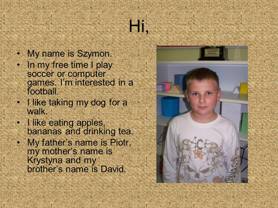What's up. My name is Szymon. I'm twelve years old.