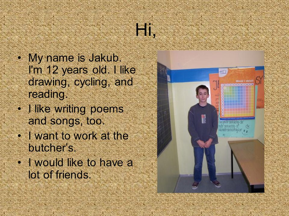 Welcome, My name is Klaudia.I m 12 years old. My hobby is swimming and collecting newspapers.