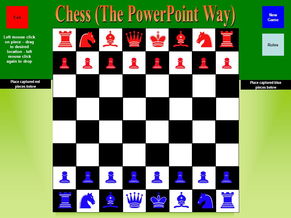 Place captured red pieces below Place captured blue pieces below Rules New Game Exit Left mouse click on piece – drag to desired location - left mouse click again to drop