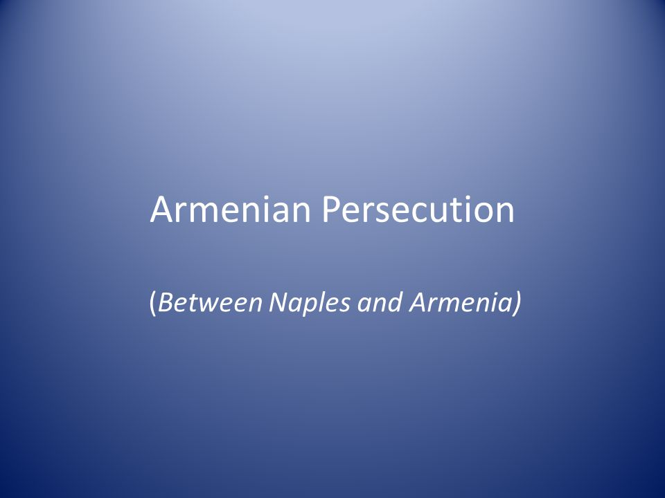 Armenian Persecution (Between Naples and Armenia)