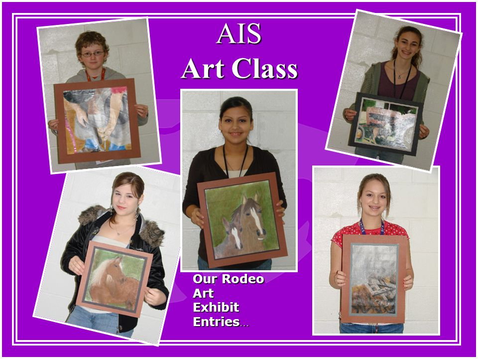 AIS Art Class Our Rodeo Art Exhibit Entries…