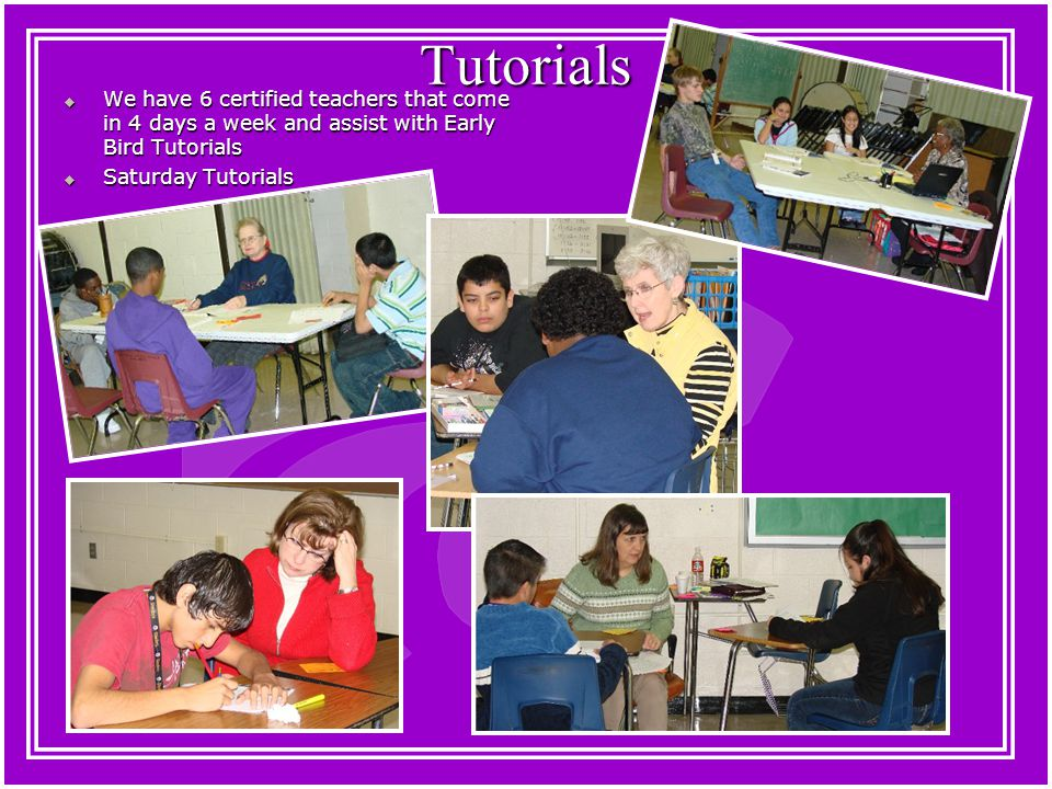 Tutorials  We have 6 certified teachers that come in 4 days a week and assist with Early Bird Tutorials  Saturday Tutorials