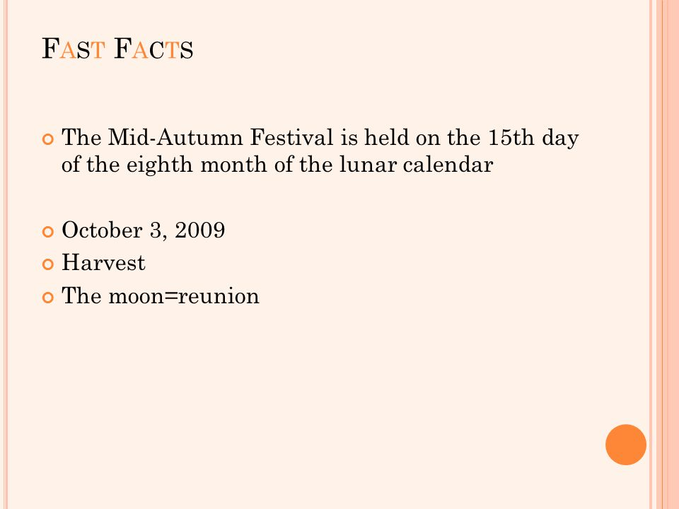 FAST FACTSFAST FACTS The Mid-Autumn Festival is held on the 15th day of the eighth month of the lunar calendar October 3, 2009 Harvest The moon=reunion