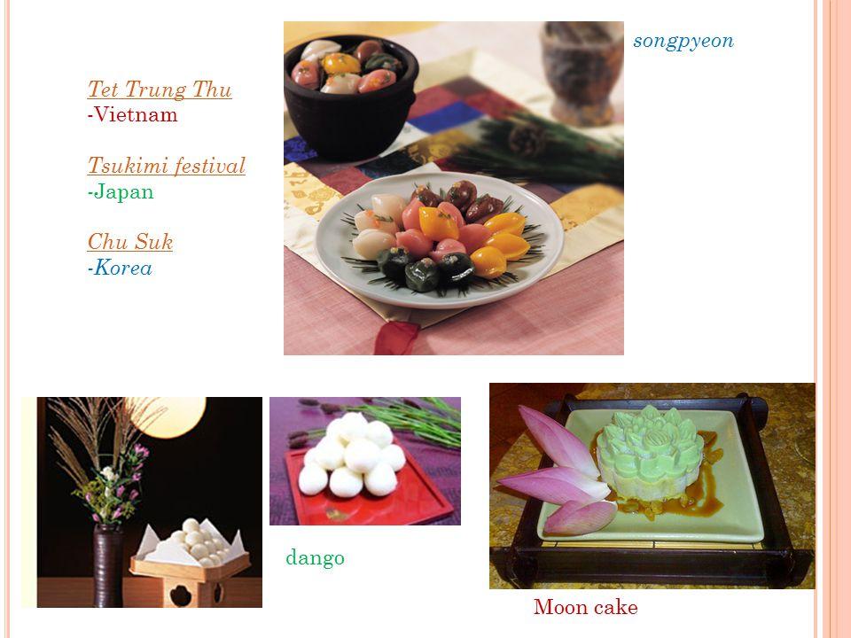 Tet Trung Thu -Vietnam Tsukimi festival - Japan Chu Suk -Korea songpyeon dango Moon cake
