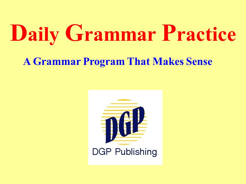 D aily G rammar P ractice A Grammar Program That Makes Sense