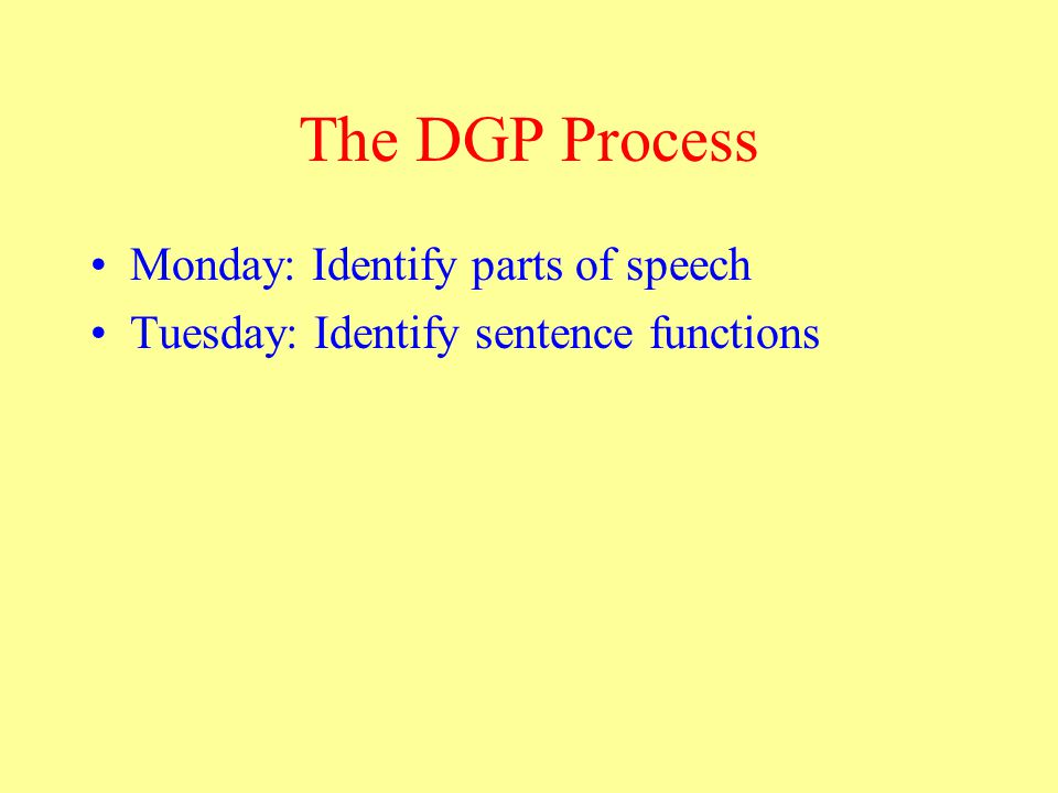 The DGP Process Monday: Identify parts of speech Tuesday: Identify sentence functions