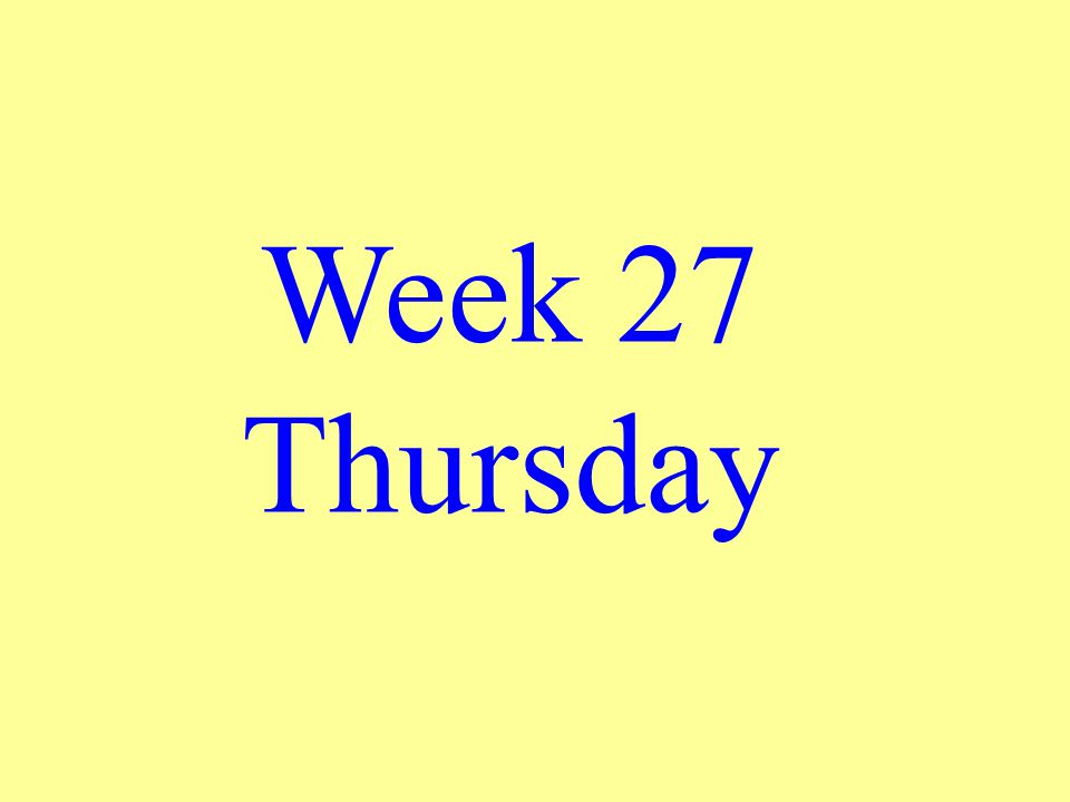 Week 27 Thursday