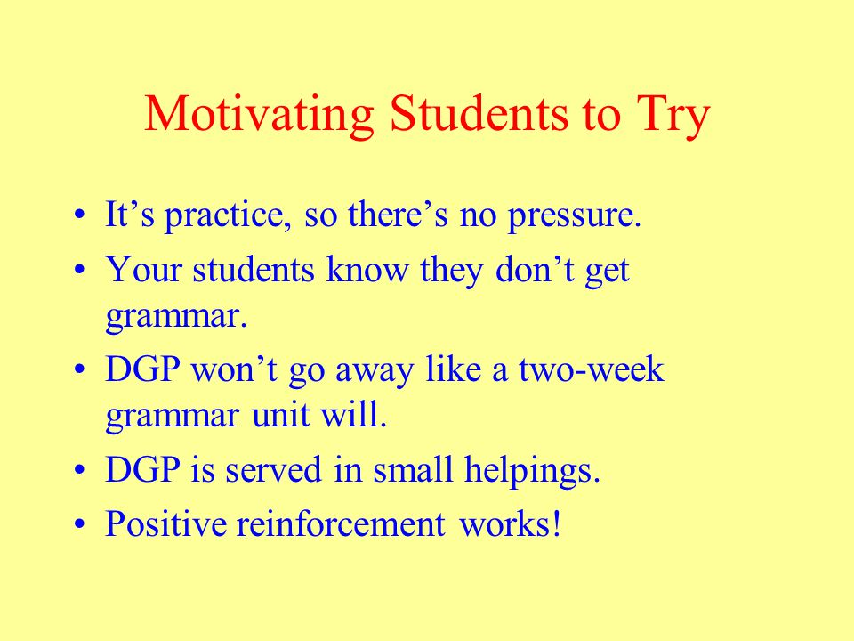 Motivating Students to Try It's practice, so there's no pressure.