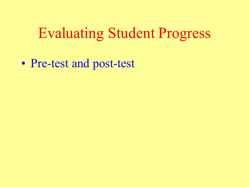 Evaluating Student Progress Pre-test and post-test