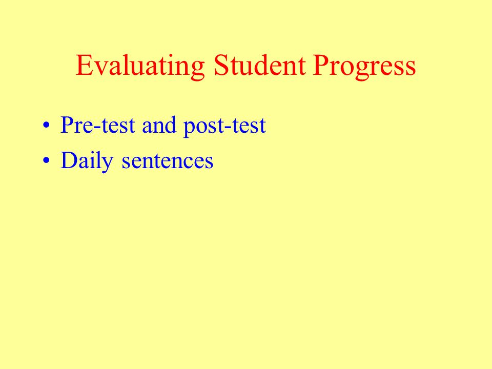 Evaluating Student Progress Pre-test and post-test Daily sentences