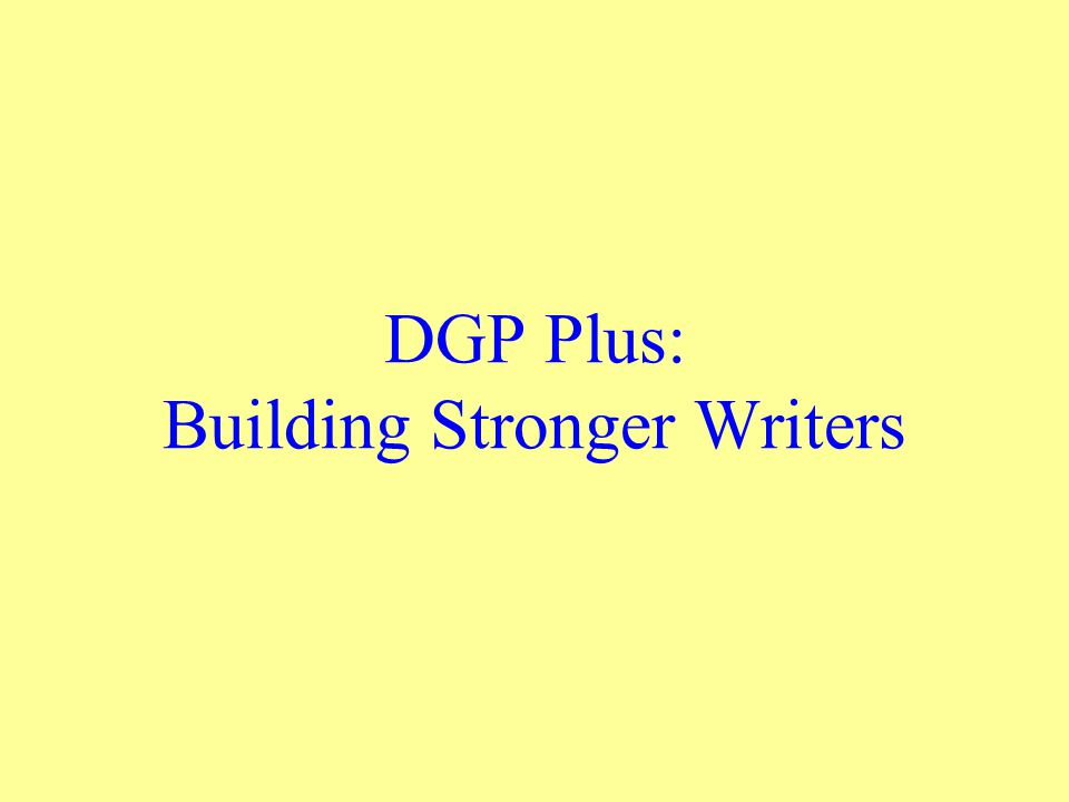 DGP Plus: Building Stronger Writers