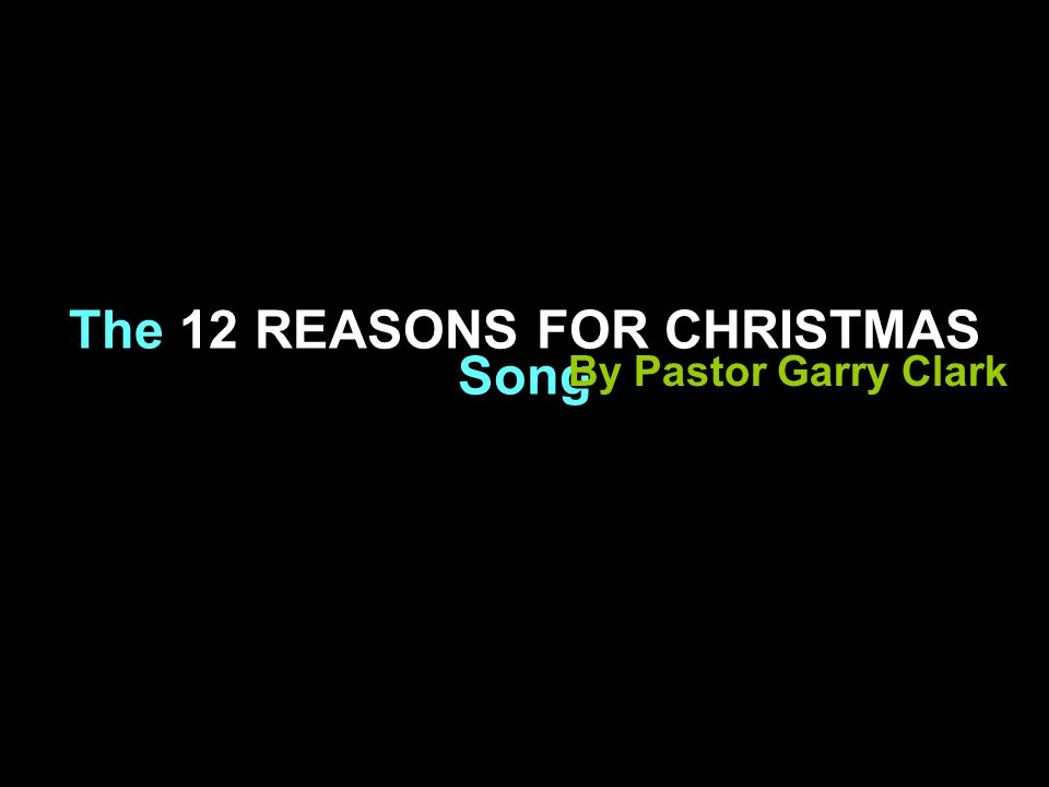 The 12 REASONS FOR CHRISTMAS Song By Pastor Garry Clark